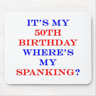 50 Where's my spanking? Mouse Pad