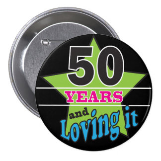 50 Years and Loving It! | 50th Birthday Button