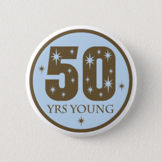 50 Years Young 50th Birthday Gift Pinback Button