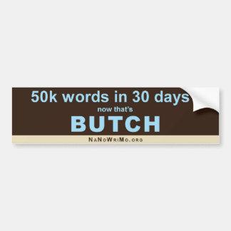 50k in 30d? Now that's BUTCH. Car Bumper Sticker