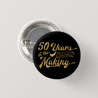 50th Anniversary   50 YEARS IN THE MAKING Button
