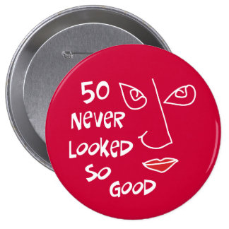 50th birthday, 50 never looked so good! button