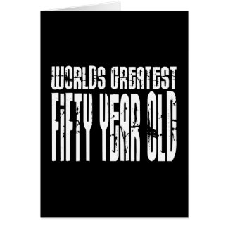 50th Birthday 50 World's Greatest Fifty Year Old Card