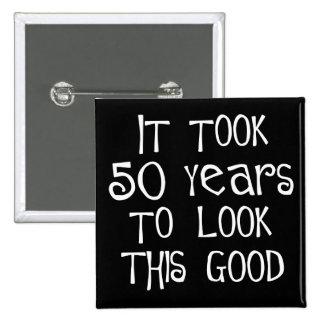 50th birthday, 50 years to look this good! 2 inch square button
