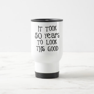 50th birthday, 50 years to look this good! 15 oz stainless steel travel mug