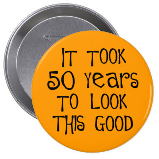 50th birthday, 50 years to look this good! pins