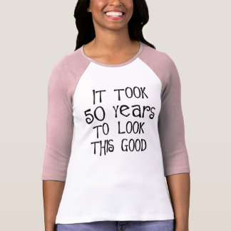 50th birthday, 50 years to look this good! t-shirts