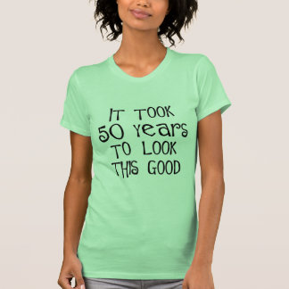 50th birthday, 50 years to look this good! t shirts