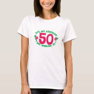 50th Birthday And Working It T Shirt