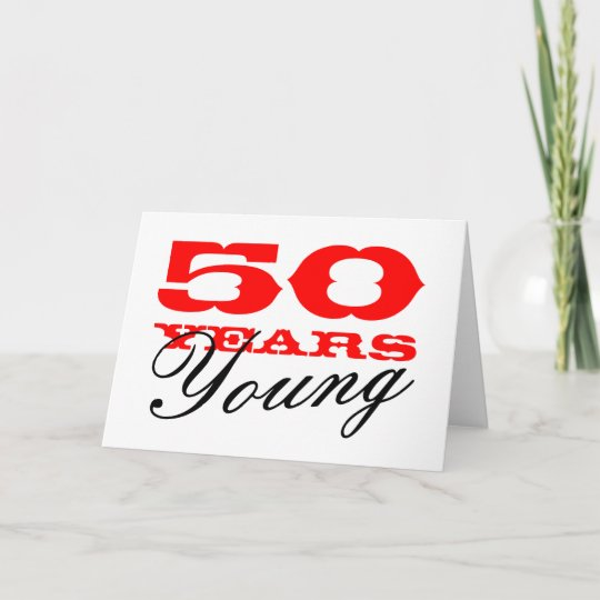 50th Birthday Card For 50 Years Young Man Or Woman Zazzle