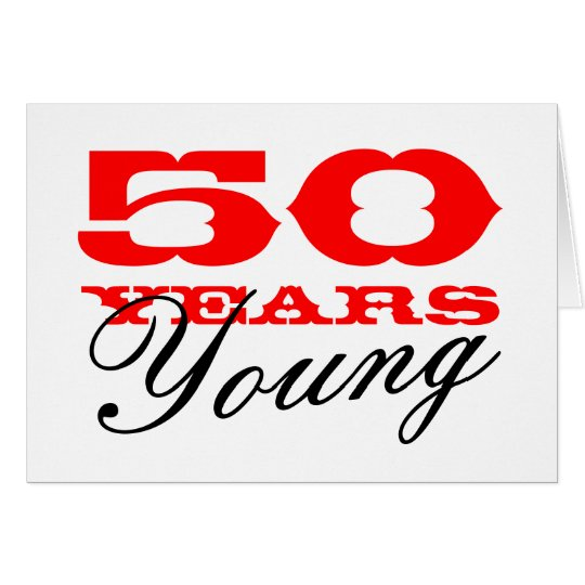 50th Birthday card for 50 years young man or woman – Birthday Cards 50