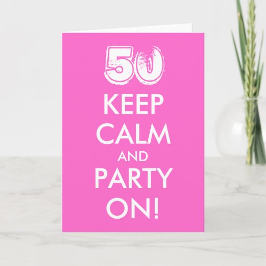 50th Birthday Card Keep Calm And Party On Zazzle