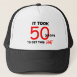 """50th Birthday Gag Gifts Hat for Men<br><div class=""""desc"""">This 50th birthday funny gag gift is a hat which says,  &quot;It took 50 years to get this hat.&quot;  This is a great hat for the guy who has a good sense of humor and for anyone looking for 50th birthday gift ideas.  Copyright Kathy Henis</div>"""