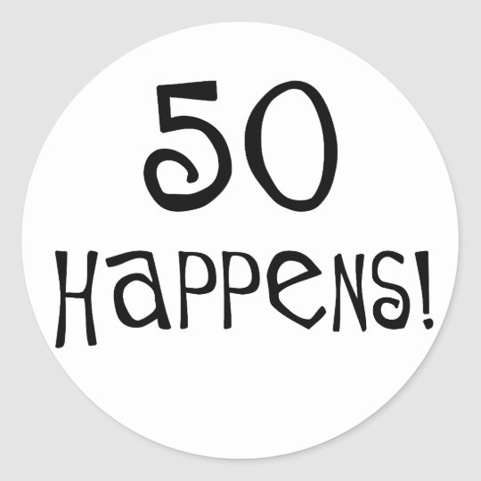 50th birthday gifts, 50 Happens! Classic Round Sticker