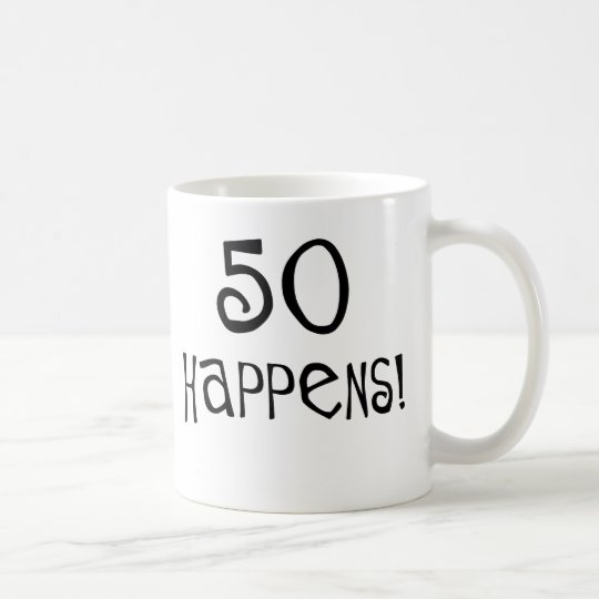 50th birthday gifts, 50 Happens! Coffee Mug