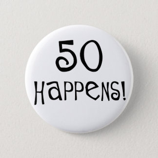 50th birthday gifts, 50 Happens! Pinback Button