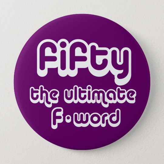 50th birthday gifts - Fifty, the ultimate F-word Button