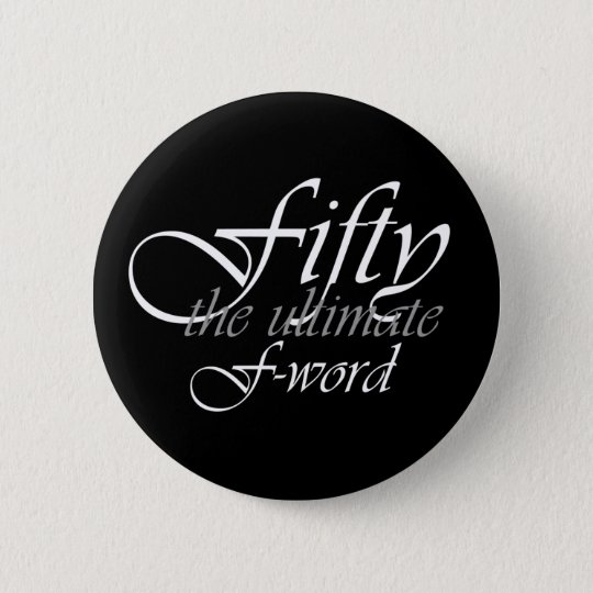 50th birthday gifts - Fifty, the ultimate F-Word! Button