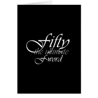 50th birthday gifts - Fifty, the ultimate F-Word! Card