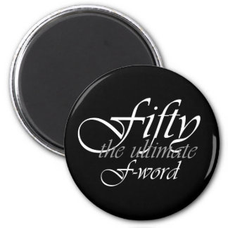 50th birthday gifts - Fifty, the ultimate F-Word! Magnet