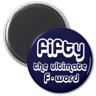 50th birthday gifts - Fifty, the ultimate F-word Magnet