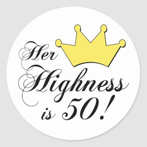 50th birthday gifts, Her highness is 50! Classic Round Sticker