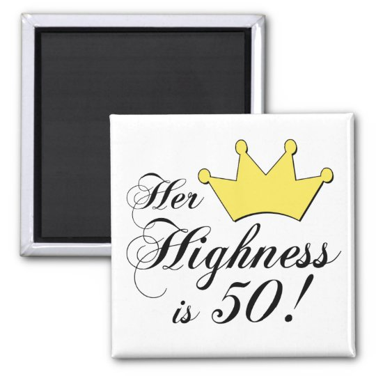 50th birthday gifts, Her highness is 50! Magnet