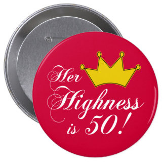 50th birthday gifts, Her highness is 50! Pinback Button