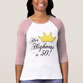 50th birthday gifts, Her highness is 50! T-shirts