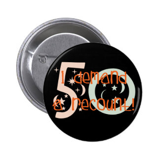 50th birthday gifts, I demand a recount! 2 Inch Round Button