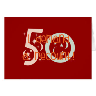50th birthday gifts, I demand a recount! Greeting Card