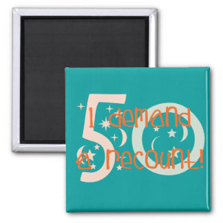 50th birthday gifts, I demand a recount! 2 Inch Square Magnet