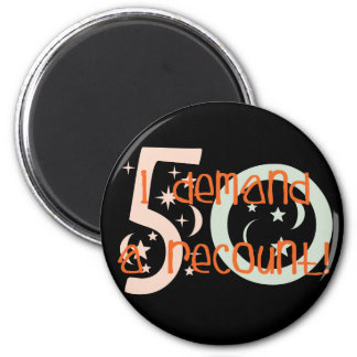 50th birthday gifts, I demand a recount! 2 Inch Round Magnet