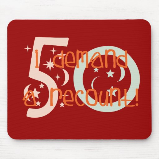 50th birthday gifts, I demand a recount! Mouse Pad