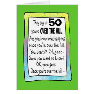 50TH BIRTHDAY OVER THE HILL? CARD