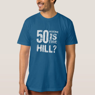 50th Birthday Where is the Hill Funny V01 T-Shirt