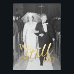 """50th Wedding Anniversary with Photo - We Still Do Card<br><div class=""""desc"""">An elegant yet modern design with a new saying on one side and the invitation information on the second side.</div>"""