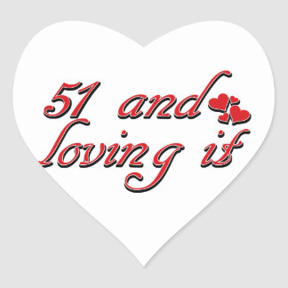 51 and loving it heart sticker