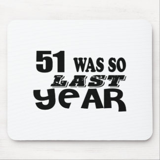 51 So Was So Last Year Birthday Designs Mouse Pad