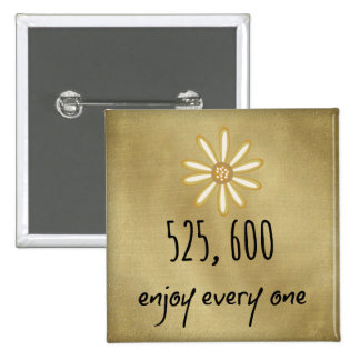 525,600 Enjoy Every Minute Button