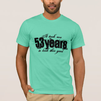 53rd Birthday shirt   It took me 53 years to look