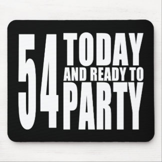 54th Birthdays Parties : 54 Today & Ready to Party Mouse Pad