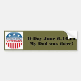 555754  vet, D-Day June 6,1944My Dad was there! Bumper Sticker
