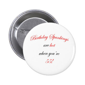 55 Birthday Spanking Pinback Button