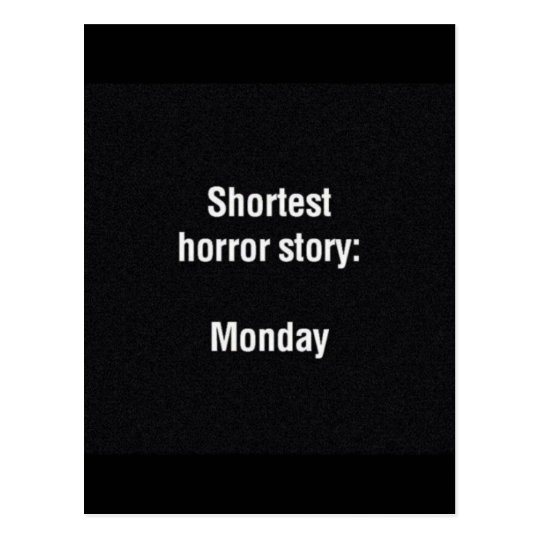 576 SHORTEST HORROR STORY EVER MONDAY FUNNY SAYING POSTCARD