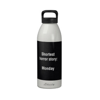 576 SHORTEST HORROR STORY EVER MONDAY FUNNY SAYING REUSABLE WATER BOTTLE
