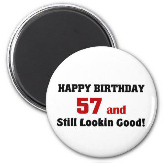 57 and still lookin good fridge magnet
