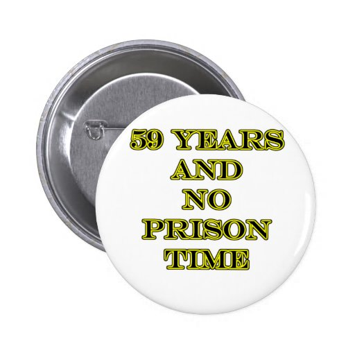 59 ninguna hora de prisión pin redondo 5 cm