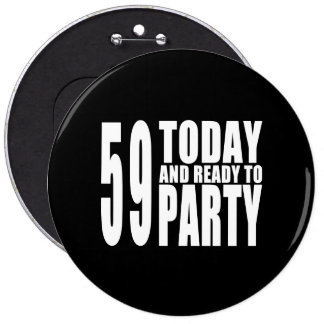 59th Birthdays Parties : 59 Today & Ready to Party Pinback Button