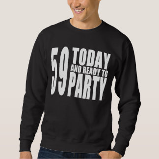 59th Birthdays Parties : 59 Today & Ready to Party Sweatshirt